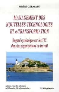Michel Germain - Management des nouvelles technologies et e-transformation - Regard systémique sur les TIC dans les organisations du travail.