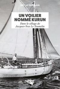 Michel Germain - Un voilier nommé Kurun - Dans le sillage de Jacques-Yves Le Toumelin.