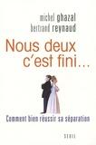 Michel Ghazal et Bertrand Reynaud - Nous deux, c'est fini... - Comment bien réussir sa séparation.
