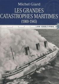 Michel Giard - Les grandes catastrophes maritimes du XXe siècle - Tome 1 : 1900-1945.
