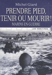 Michel Giard - Prendre pied, tenir ou mourir ! - Marins en guerre.