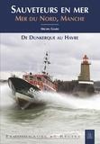 Michel Giard - Sauveteurs en mer - Mer du Nord, Manche - De Dunkerque au Havre.