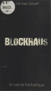 Michel Gibert - Blockhaus.