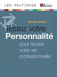 Michel Gibert - Testez votre personnalité pour réussir votre vie professionnelle.