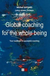 Michel Giffard et Céline Géara Thomas - Global coaching for the whole being - Your roadbook to successful coaching.