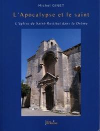 Michel Ginet - L'Apocalypse et le saint - L'église de Saint-Restitut dans la Drôme.