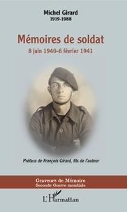 Michel Girard - Mémoires de soldat - 8 juin 1940 - 6 février 1941.