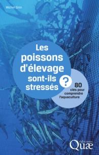 Michel Girin - Les poissons d'élevage sont-ils stressés ? - 80 clés pour comprendre l'aquaculture.