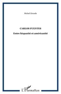 Michel Gironde - Carlos Fuentes - Entre hispanité et américanité.