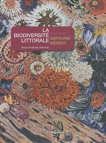 Michel Glémarec et Mathurin Méheut - La biodiversité littorale vue par Mathurin Méheut.