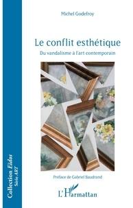 Michel Godefroy - Le conflit esthétique - Du vandalisme à l'art contemporain.
