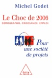 Michel Godet - Choc de 2006 (Le) - Démographie, croissance, emploi. Pour une société de projets.