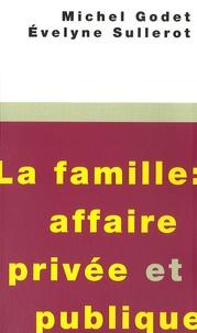 Michel Godet et Evelyne Sullerot - La famille : affaire privée et publique.