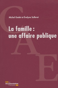 Michel Godet et Evelyne Sullerot - La famille : une affaire publique.