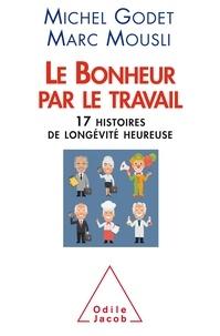 Michel Godet et Marc Mousli - Le bonheur par le travail - Dix-sept histoires de longévité heureuse.