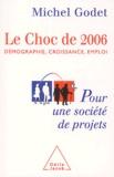 Michel Godet - Le Choc de 2006 - Démographie, croissance, emploi, pour une société de projets.
