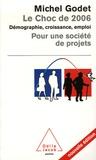 Michel Godet - Le Choc de 2006 - Démographie, croissance, emploi pour une société de projets.