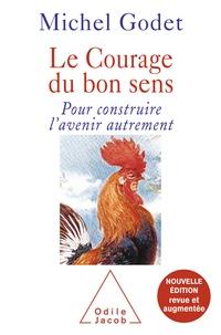 Michel Godet - Le Courage du bon sens - Nouvelle édition revue et augmentée.