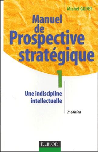 Michel Godet - Manuel de prospective stratégique - Tome 1 : Une indiscipline intellectuelle.