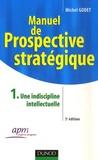 Michel Godet - Manuel de prospective stratégique - Tome 1, Une discipline intellectuelle.