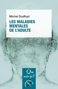 Michel Godfryd - Les maladies mentales de l'adulte.