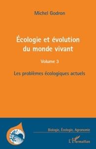 Michel Godron - Ecologie et évolution du monde vivant - Volume 3, Les problèmes écologiques actuels.