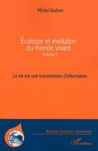 Michel Godron - Ecologie et évolution du monde vivant - Volume 1, La vie est une transmission d'information.