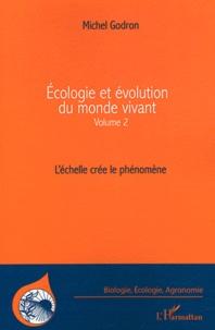 Michel Godron - Ecologie et évolution du monde vivant - Volume 2, L'échelle crée le phénomène.