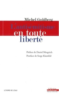 Michel Goldberg - L'antisémitisme en toute liberté.