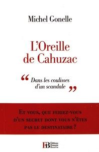Michel Gonelle - L'Oreille de Cahuzac - Dans les coulisses d'un scandale.