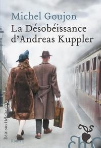 Michel Goujon - La désobéissance d'Andreas Kuppler.