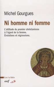 Michel Gourgues - Ni homme ni femme - L'attitude du premier christianisme à l'égard de la femme : évolutions et durcissements.