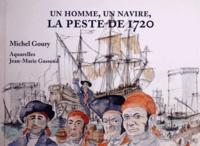 Michel Goury - Un homme, un navire, la peste de 1720.