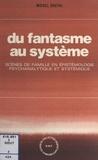 Michel Goutal et Jean Gillibert - Du fantasme au système : scènes de famille en épistémologie psychanalytique et systémique.