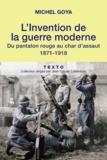 Michel Goya - La chair et l'acier - L'armée française et l'invention de la guerre moderne (1914-1918).