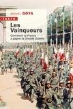 Michel Goya - Les vainqueurs - Comment la France a gagné la Grande Guerre.