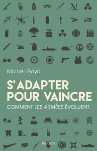 Michel Goya - S'adapter pour vaincre - Comment les armées évoluent.