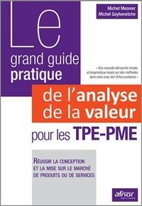 Michel Goyhenetche - Le grand guide pratique de l'analyse de la valeur pour les TPE-PME - Réussir la conception et la mise sur le marché de produits ou de services.