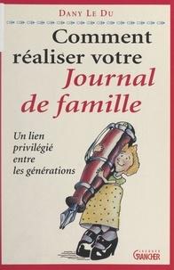 Michel Grancher et Dany Le Du - Comment réaliser votre journal de famille - Un lien privilégié entre les générations.