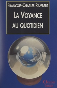 Michel Grancher et François-Charles Rambert - La voyance au quotidien.