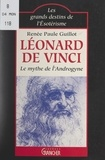 Michel Grancher et Renée-Paule Guillot - Léonard de Vinci : le mythe de l'androgyne.