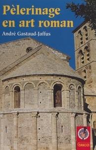 Michel Grancher et André Gastaud-Jaffus - Pèlerinage en art roman - En Septimanie-Catalogne.