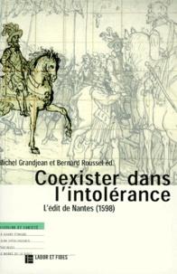 Michel Grandjean et Bernard Roussel - COEXISTER DANS L'INTOLERANCE. - L'édit de Nantes (1598).
