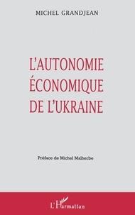 Michel Grandjean - L'autonomie économique de l'Ukraine.