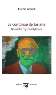 Michel Granek - Le complexe de Josiane - Nouvelles psychanalytiques.