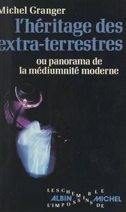 Michel Granger - L'héritage des extra-terrestres - Ou Panorama de la médiumnité moderne.