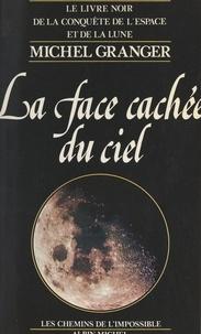 Michel Granger - La face cachée du ciel - Le livre noir de la conquête de l'espace et de la lune.