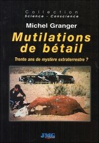 Michel Granger - Mutilations de bétail en Amérique et ailleurs - Trente ans de mystère extraterrestre ?.