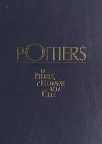 Michel Granger et Jean-Marc Rama - Poitiers : la pierre, l'homme et la cité.
