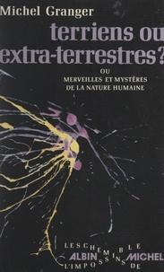Michel Granger - Terriens ou extra-terrestres ? - Ou Merveilles et mystères de la nature humaine.